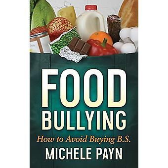 Food Bullying - How to Avoid Buying BS by Michele Payn - 9781642794090