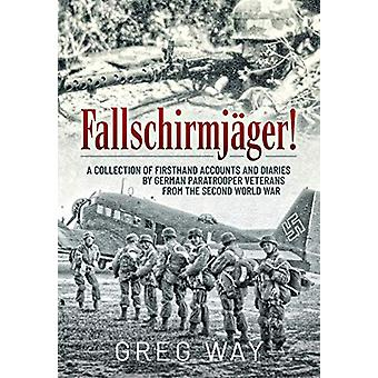 FallschirmjaGer!  - A Collection of Firsthand Accounts and Diaries by