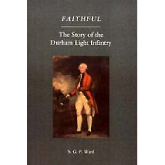 Faithful - the Story of the Durham Light Infantry - 2004 by S. G. P. Wa