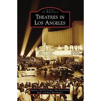 Theatres in Los Angeles by Suzanne Tarbell Cooper - Amy Ronnebeck Hal