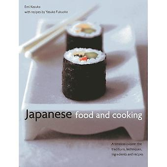 Japanese Food and Cooking: A Timeless Cuisine: the Traditions, Techniques, Ingredients and Recipes