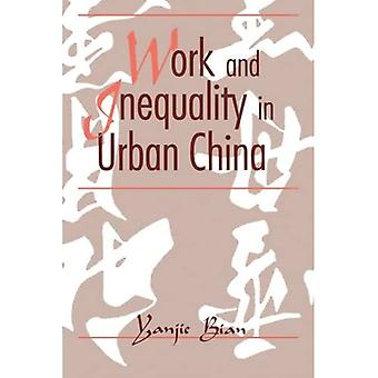Work and Inequality in Urban China (SUNY Series in the Sociology of Work and Organizations)