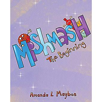 Mishmash...the Beginning by Amanda L Maybee - 9780228805250 Book