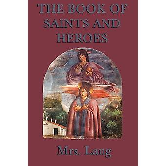 The Book of Saints and Heroes by Mrs Lang - 9781617204647 Book