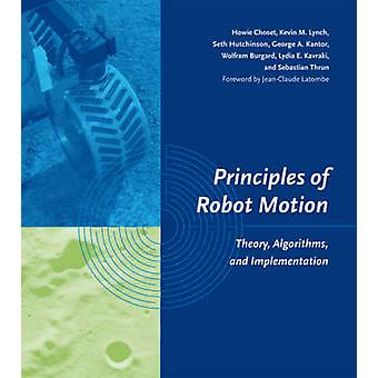 Principles of Robot Motion by Howie Carnegie Mellon University ChosetSeth Georgia Institue of Technology HutchinsonGeorge A. Carnegie Mellon University KantorLydia E. Rice University KavrakiSebastian Stanford Universi