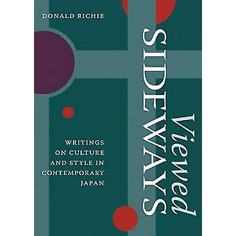 Viewed Sideways  Writings on Culture and Style in Contemporary Japan by Donald Richie