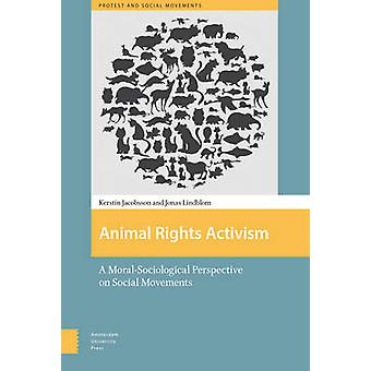 Animal Rights Activism - A Moral-Sociological Perspective on Social Mo