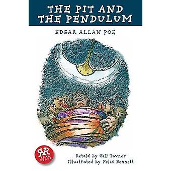 Pit and the Pendulum The by Edgar Allan Poe & Illustrated by Felix Bennett & Retold by Gill Tavner