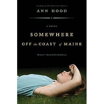Somewhere Off the Coast of Maine - A Novel by Ann Hood - 9780393332353