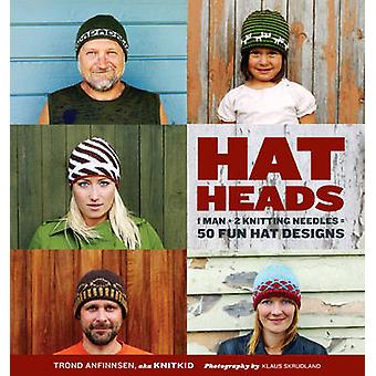 Hatheads - 1 Man + 2 Knitting Needles = 50 Fun Hat Designs by Trond An