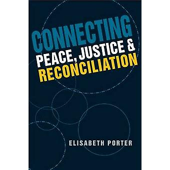 Connecting Peace - Justice - and Reconciliation by Elisabeth Porter -