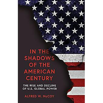 In the Shadows of the American Century - The Rise and Decline of US Gl