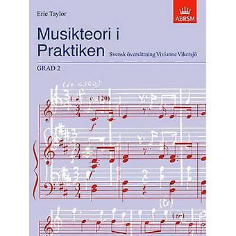 Musikteori I Praktiken Grad 2 - Grad 2 by Eric Taylor - Vivianne Viker