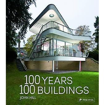 100 år - 100 byggnader av John Hill - 9783791382128 bok