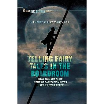 Telling Fairy Tales in the Boardroom - How to Make Sure Your Organizat