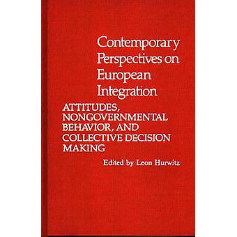 Contemporary Perspectives on European Integration Attitudes Nongovernmental Behavior and Collective Decision Making by Hurwitz & Leon