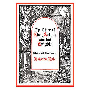 The Story of King Arthur and His Knights by Pyle & Howard