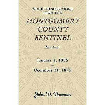 Guide till val från Montgomery County Sentinel Maryland januari 1 1856 December 31 1875 av Bowman & John D.
