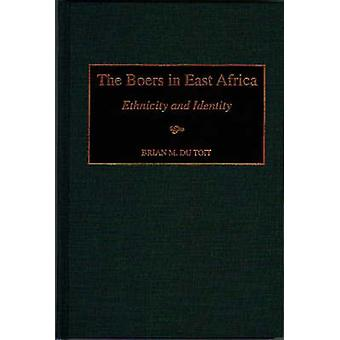 The Boers in East Africa Ethnicity and Identity by Du Toit & Brian M.