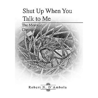 Shut Up When You Talk to Me The Moronic Chronicles by DAmbola & Robert