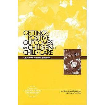 Getting to Positive Outcomes for Children in Child Care - A Summary of