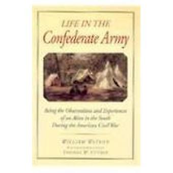 Life in the Confederate Army - Being the Observations and Experiences