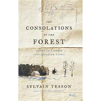 The Consolations of the Forest - Alone in a Cabin on the Siberian Taig