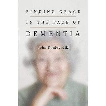 Finding Grace in the Face of Dementia -  -Experiencing Dementia--Honori