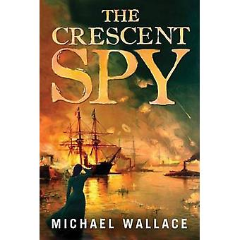 The Crescent Spy by Michael Wallace - 9781503945586 Book