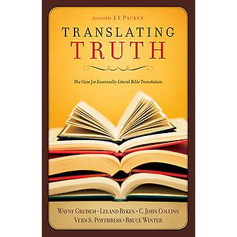 Translating Truth - The Case for Essentially Literal Bible Translation