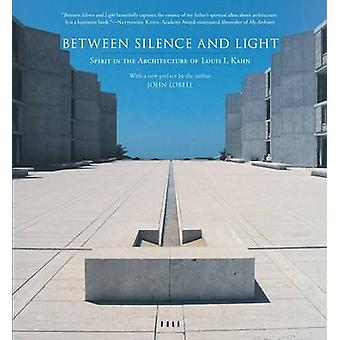 Between Silence and the Light - Spirit in the Architecture of Louis I.