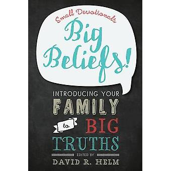 Big Beliefs! - Small Devotionals Introducing Your Family to Big Truths
