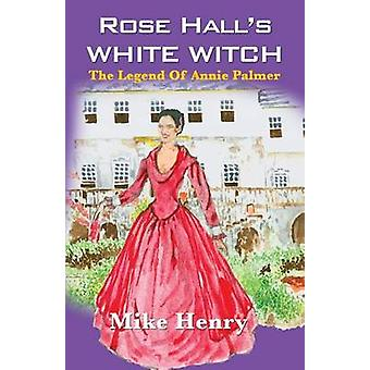 Rose Hall's White Witch - The Legend of Annie Palmer by Mike Henry - 9