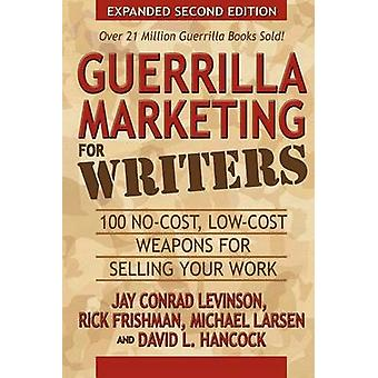 Guerrilla Marketing for Writers - 100 No-Cost - Low-Cost Weapons for S