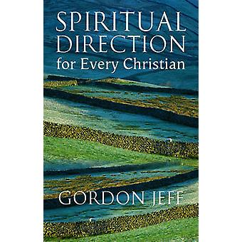Spiritual Direction for Every Christian by Jeff & Gordon H.