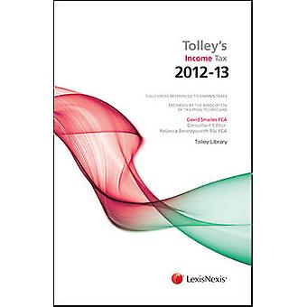 Tolleys Income Tax 201213  Budget edition amp Main Annual by Consultant editor Rebecca Benneyworth