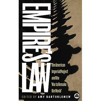 Empires Law The American Imperial Project and the War to Remake the World par Amy Bartholomew