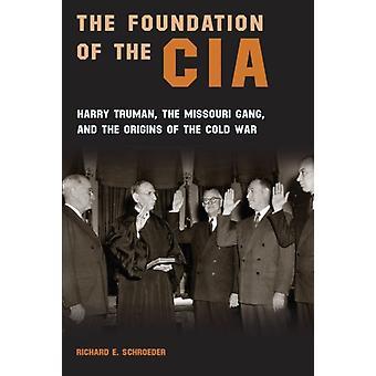 Grundandet av CIA Harry Truman i Missouri gänget och ursprunget till det kalla kriget av Richard E Schroeder