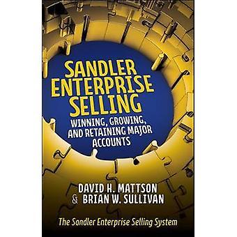 Sandler Enterprise Selling  Winning Growing and Retaining Major Accounts by David MattsonBrian Sullivan