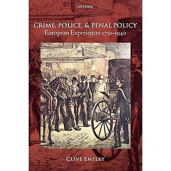 Crime Police and Penal Policy European Experiences 17501940 by Emsley & Clive