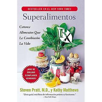 Superalimentos RX Catorce Alimentos Que Le Cambiaran la Vida by Pratt & Steven G. & M.D.