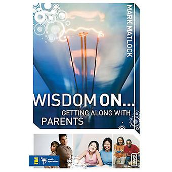 Wisdom On... Getting Along with Parents by Matlock & Mark