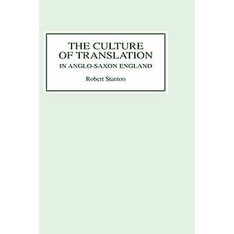 The Culture of Translation in AngloSaxon England by Stanton & Robert