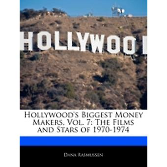Hollywoods Biggest Money Makers Vol. 7 The Films and Stars of 19701974 by Rasmussen & Dana