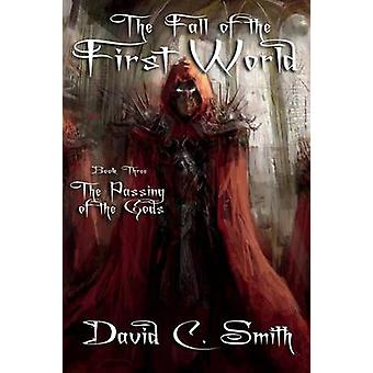 The Passing of the Gods A Fantasy Novel The Fall of the First World Book Three by Smith & David C.