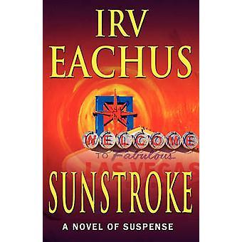 Sunstroke A Novel of Suspense by Eachus & Irv