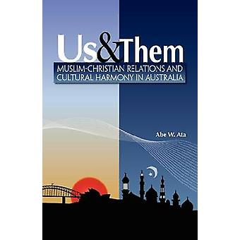 Us and Them Muslim  Christian Relations and Cultural Harmony in Australia by Ata & Ibrahim Wade