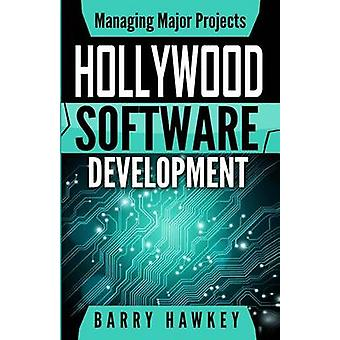 Managing Major Projects Hollywood Software Development by Hawkey & Barry