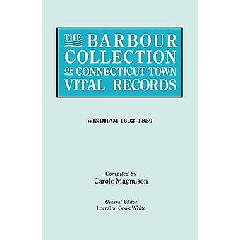 The Barbour Collection of Connecticut Town Vital Records. 54 Windham 16921850 by White & Lorraine Cook