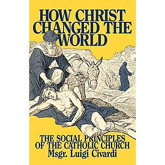 How Christ Changed the World by Civardi & Msgr. Luigi